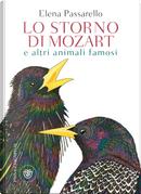 Lo storno di Mozart e altri animali famosi by Elena Passarello