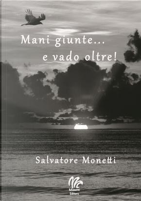 Mani giunte... e vado oltre! by Salvatore Monetti