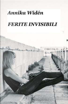 Ferite invisibili. Che cos'è la violenza domestica? by Annika Widen