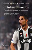 Cristiano Ronaldo. Tutta la felicità, tutta la malinconia by Giovanni Tosco, Sandro Bocchio