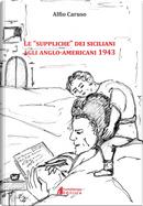 Le «suppliche» dei siciliani agli anglo-americani 1943 by Alfio Caruso