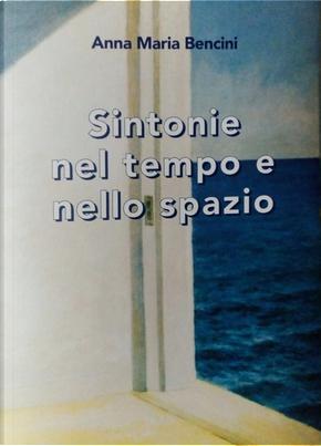 Sintonie nel tempo e nello spazio by Anna Maria Bencini