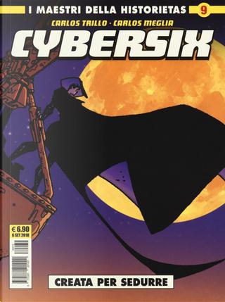 Cybersix. I maestri della historietas. Vol. 9: Creata per sedurre by Carlos Meglia, Carlos Trillo