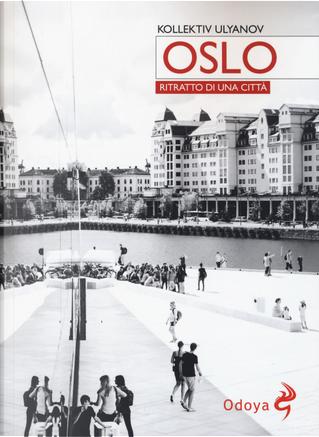 Oslo. Ritratto di città by Kollektiv Ulyanov