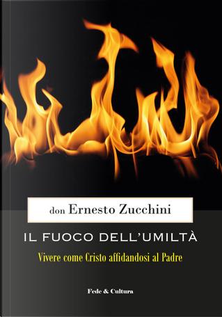 Il fuoco dell'umiltà. Vivere come Cristo affidandosi al Padre by Ernesto Zucchini