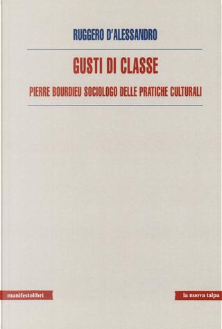 Gusti di classe. Pierre Bourdieu sociologo delle pratiche culturali by Ruggero D'Alessandro