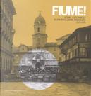 Fiume! Scene, volti, parole di una rivoluzione immaginata 1919-1920 by Alessio Quercioli, Fabrizio Rasera, Marco Mondini