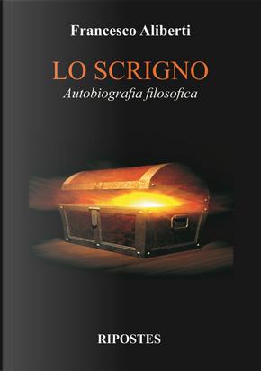 Lo scrigno. Autobiografia filosofica by Francesco Aliberti