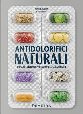 Antidolorifici naturali. Curare i disturbi più comuni senza medicine by Marie Borrel, Yann Rougier