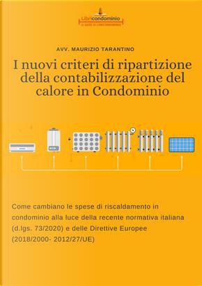 I nuovi criteri di ripartizione della contabilizzazione del calore in condominio. Come cambiano le spese di riscaldamento in condominio alla luce della recente normativa italiana (d.lgs. 73/2020) e delle Direttive Europee (2018/2000- 2012/27/UE) by Maurizio Tarantino
