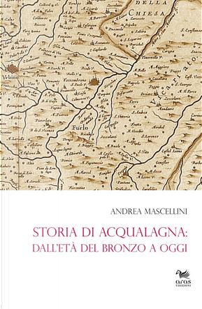 Storia di Acqualagna. Dall'età del Bronzo ad oggi by Andrea Mascellini
