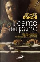 Il canto del pane. Edizione aggiornata secondo la nuova traduzione del Padre Nostro by Ermes Ronchi