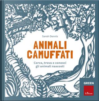 Animali camuffati. Cerca, trova e conosci gli animali nascosti. Green by Sam Hutchinson