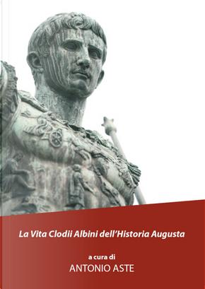 La vita Clodii Albini dell'historia Augusta by Antonio Aste