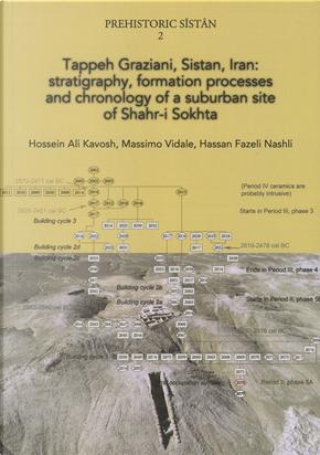 Tappeh Graziani, Sistan, Iran: stratigraphy, formation processes and chronology of a suburban site of Shahr-i Sokhta by Hossein Ali Kavosh, Massimo Vidale, Nashli Hassan Fazeli