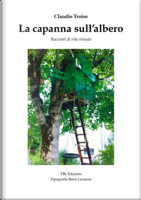 La capanna sull'albero. Racconti di vita vissuta by Claudio Troise