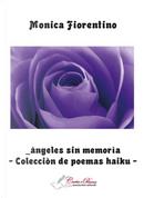 Àngeles sin memorìa. Colecciòn de poemas haiku by Monica Fiorentino