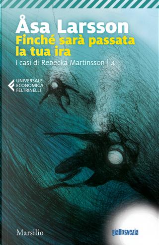 Finché sarà passata la tua ira. I casi di Rebecka Martinsson. Vol. 4 by Åsa Larsson