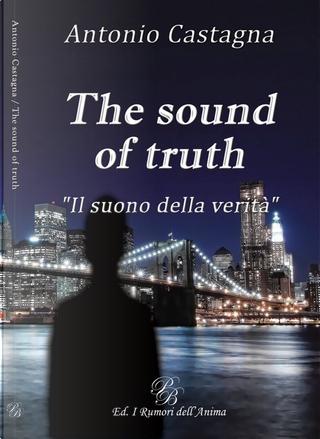 The sound of truth. «Il suono della verità». Ediz. italiana by Antonio Castagna
