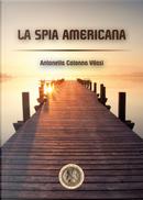 La spia americana by Antonella Colonna Vilasi