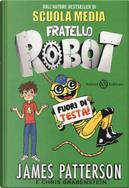 Fuori di testa! Fratello robot by Chris Grabenstein, James Patterson