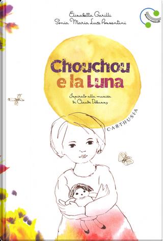 Chouchou e la luna by Elisabetta Garilli, Sonia Maria Luce Possentini