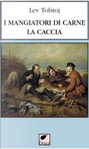 I mangiatori di carne. La caccia by Lev Tolstoj