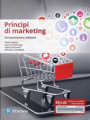 Principi di marketing. Ediz. Mylab by Fabio Ancarani, Gary Armstrong, Michele Costabile, Philip Kotler