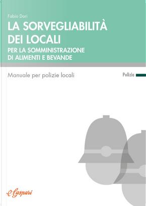 La sorvegliabilità dei locali per la somministrazione di alimenti e bevande. Manuale per polizie locali by Fabio Dori