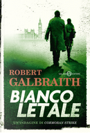 Bianco letale. Un'indagine di Cormoran Strike by Robert Galbraith