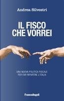 Il fisco che vorrei. Una nuova politica fiscale per far ripartire l'Italia by Andrea Silvestri