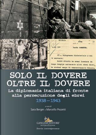 Solo il dovere oltre il dovere. La diplomazia italiana di fronte alla persecuzione degli ebrei 1938-1943