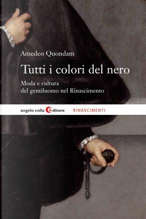 Tutti i colori del nero. Moda e cultura del gentiluomo nel Rinascimento by Amedeo Quondam