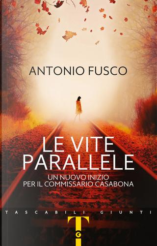 Le vite parallele. Un nuovo inizio per il commissario Casabona by Antonio Fusco