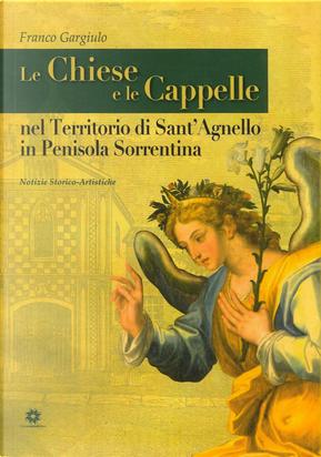 Le chiese e le cappelle nel territorio di Sant'Agnello in penisola sorrentina. Notizie storico artistiche by Franco Gargiulo