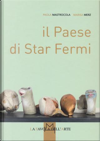 Il Paese di Star Fermi by Marisa Merz, Paola Mastrocola
