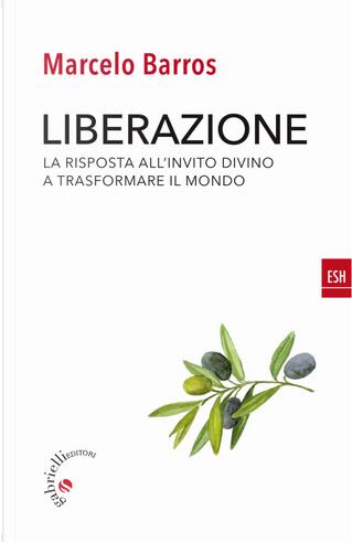 Liberazione. La risposta all'invito divino a trasformare il mondo by Marcelo Barros