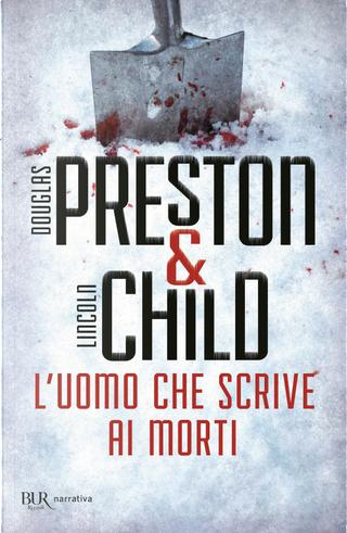 L'uomo che scrive ai morti. Un nuovo caso per l'agente Pendergast by Douglas Preston, Lincoln Child
