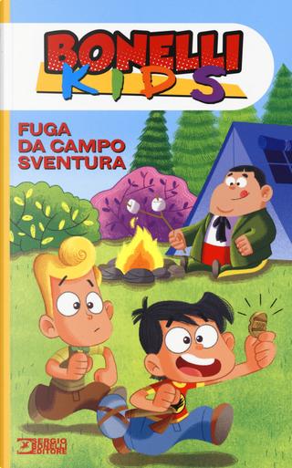 Fuga da campo sventura. Bonelli kids by Davide Calì, Mariapaola Pesce