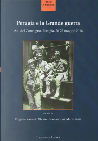 Perugia e la grande guerra. Atti del convegno (Perugia, 26-27 maggio 2016)