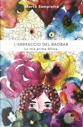 L'abbraccio del baobab. La mia prima Africa by Marta Sampietro