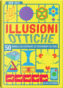 Illusioni ottiche. 50 modelli da costruire ed esperimenti da fare by Clive Gifford, Rob Ives