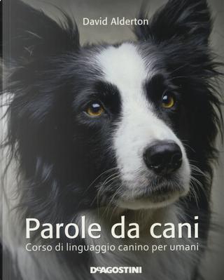 Parole da cani. Corso di linguaggio canino per umani by David Alderton