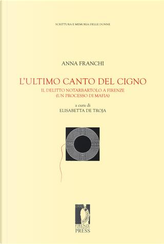 L'ultimo canto del cigno. Il delitto Notarbartolo a Firenze (un processo di mafia) by Anna Franchi