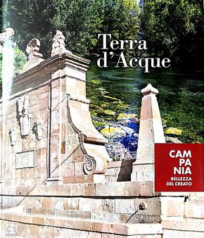 Terra d'acque. Campania bellezza del creato by Giuseppe Ottaiano