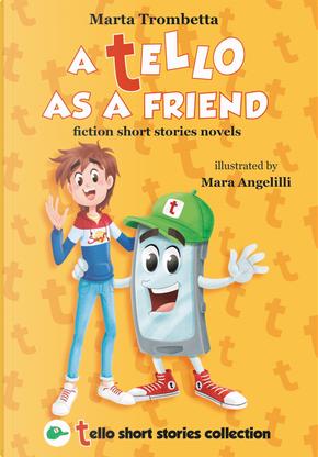 A Tello as a friend. Fiction short stories novels by Marta Trombetta