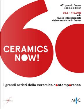 Ceramics now! I grandi artisti della ceramica contemporanea. 60° premio Faenza. Ediz. italiana e inglese