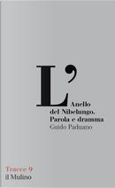 L'Anello del Nibelungo. Parola e dramma by Guido Paduano