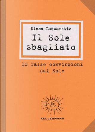 Il Sole sbagliato. 10 false convinzioni sul Sole by Elena Lazzaretto