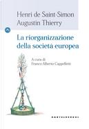 La riorganizzazione della società europea by Augustin Thierry, Claude-Henri de Saint-Simon
